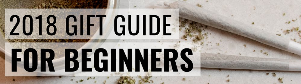 2018 Cannabis Gift Guide for Beginners