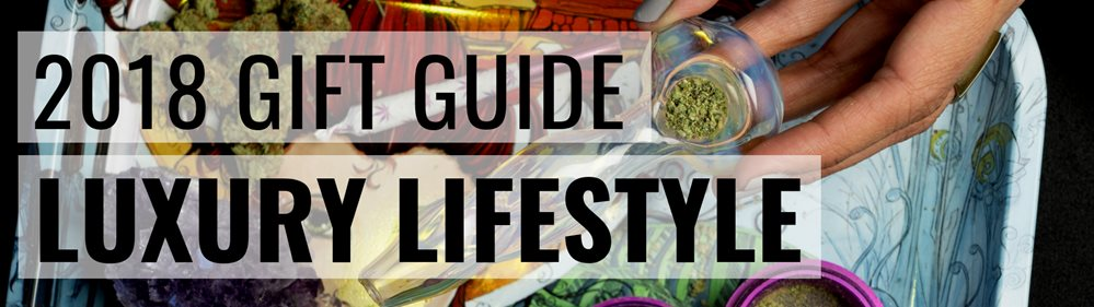 2018 Cannabis Gift Guide: Luxury Lifestyle