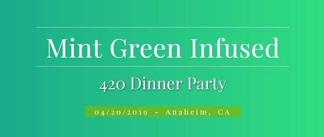 Mint Green Infused: 420  Dinner Party